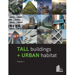 Tall Buildings + Urban Habitat: Volume I